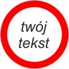 Naklejka zakaz ruchu z dowolnym tekstem